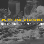 How to Start a Food Blog: A Deliciously Simple Guide