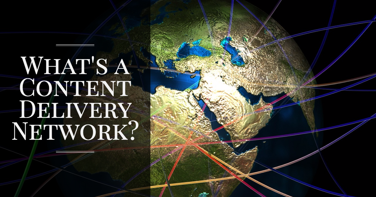 What's a Content Delivery Network and Do You Need One?