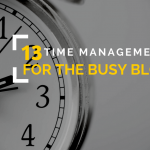 13 Time Management Tips for The Busy Blogger