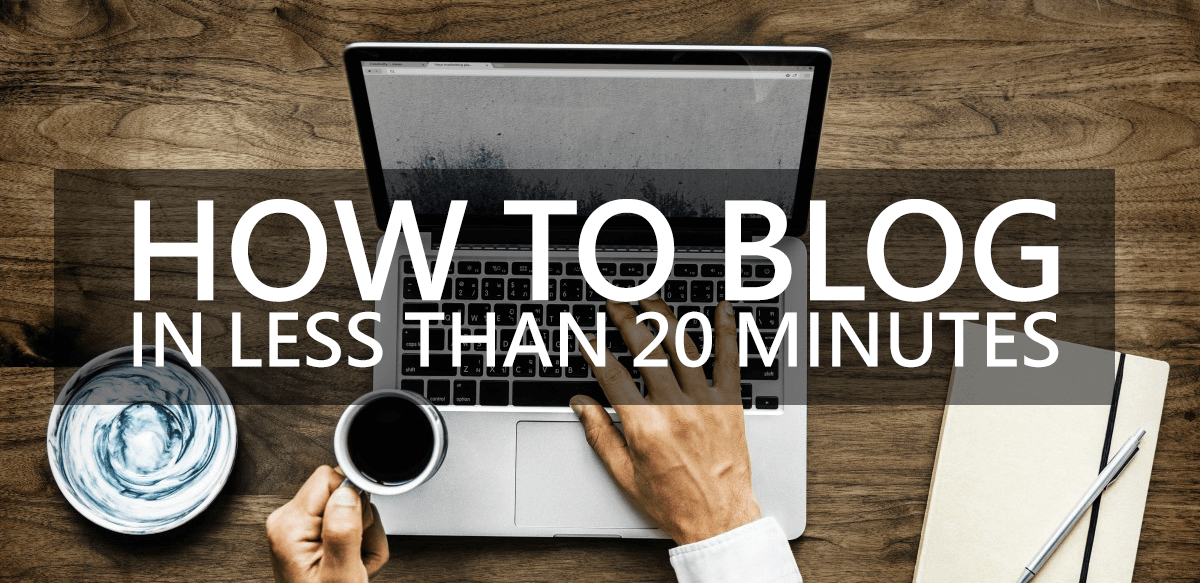 how to blog in less than 20 minutes